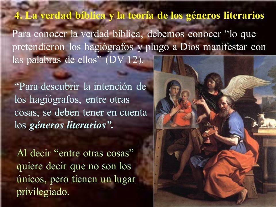 4. La verdad bíblica y la teoría de los géneros literarios Para conocer la verdad bíblica, debemos conocer lo que pretendieron los hagiógrafos y plugo