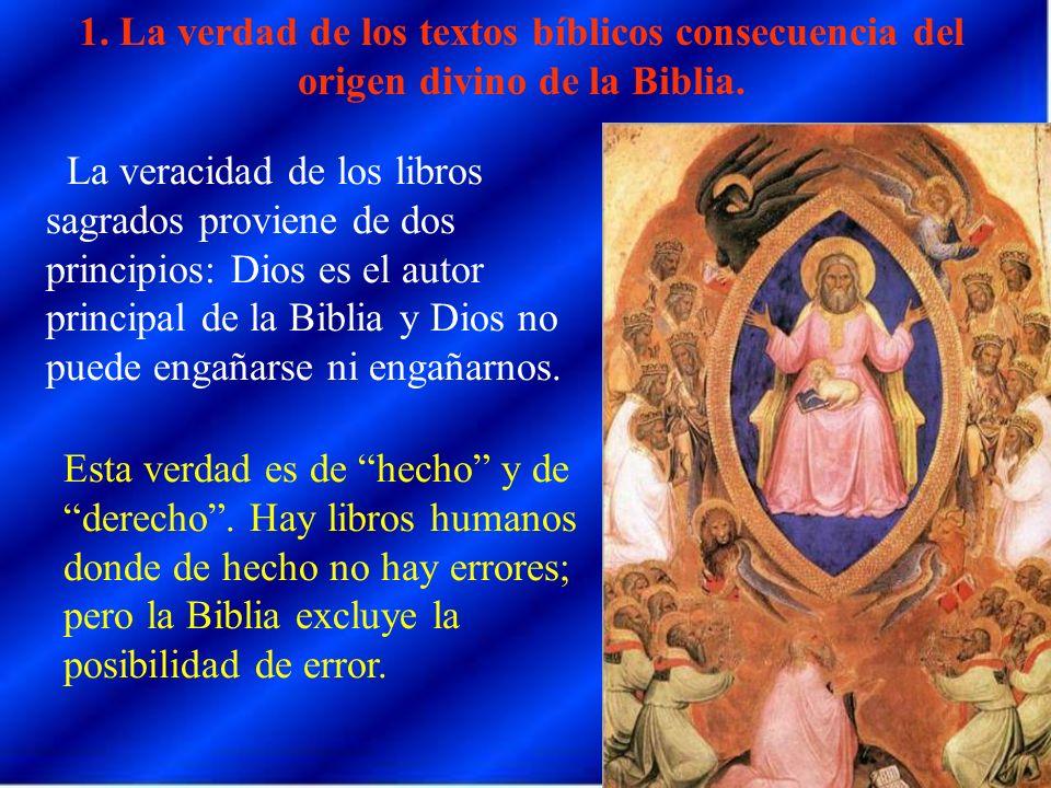 1. La verdad de los textos bíblicos consecuencia del origen divino de la Biblia. La veracidad de los libros sagrados proviene de dos principios: Dios