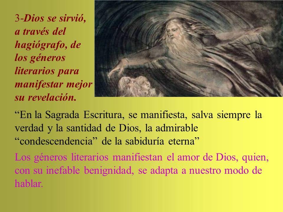 3-Dios se sirvió, a través del hagiógrafo, de los géneros literarios para manifestar mejor su revelación. En la Sagrada Escritura, se manifiesta, salv