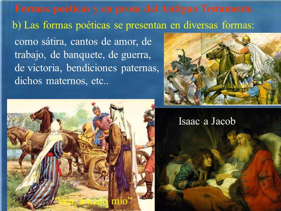 Formas poéticas y en prosa del Antiguo Testamento b) Las formas poéticas se presentan en diversas formas: Ven, amado mío Isaac a Jacob como sátira, ca