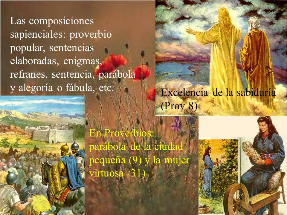 Las composiciones sapienciales: proverbio popular, sentencias elaboradas, enigmas, refranes, sentencia, parábola y alegoría o fábula, etc. En Proverbi