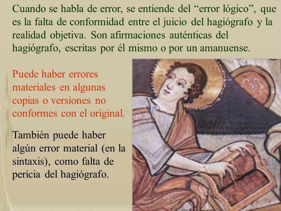 Cuando se habla de error, se entiende del error lógico, que es la falta de conformidad entre el juicio del hagiógrafo y la realidad objetiva. Son afir