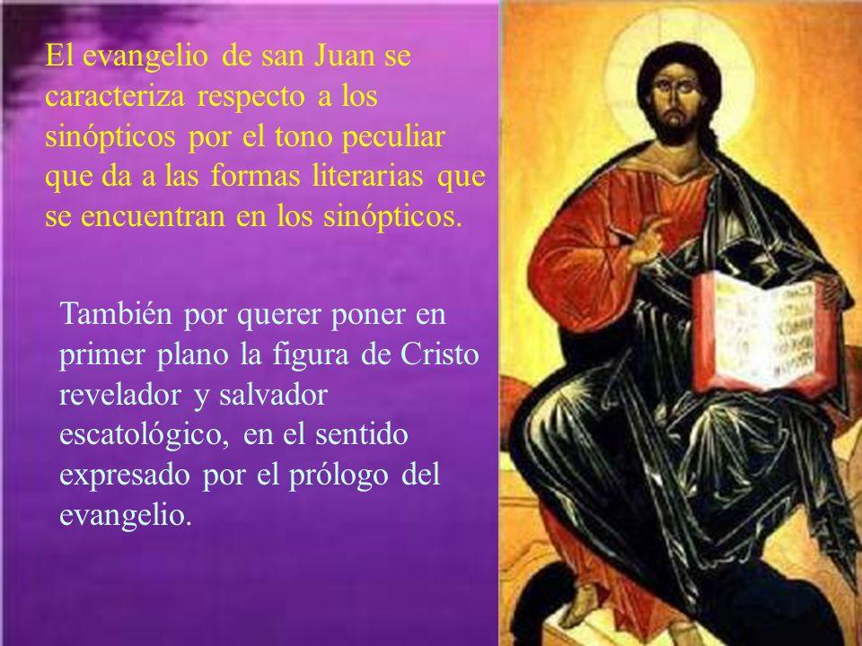 El evangelio de san Juan se caracteriza respecto a los sinópticos por el tono peculiar que da a las formas literarias que se encuentran en los sinópti