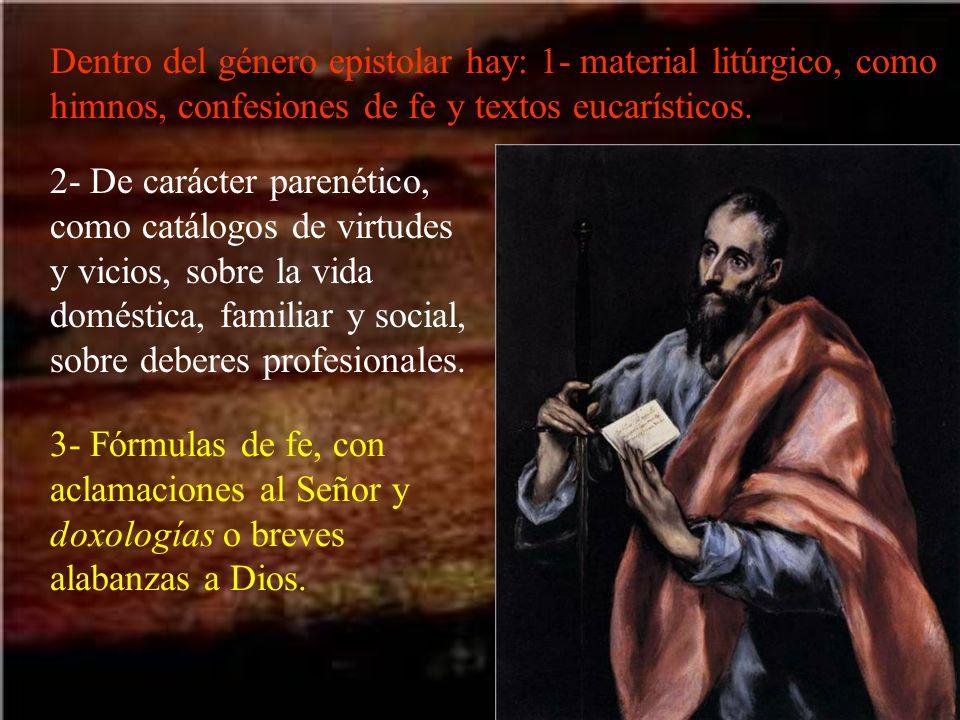 Dentro del género epistolar hay: 1- material litúrgico, como himnos, confesiones de fe y textos eucarísticos. 2- De carácter parenético, como catálogo