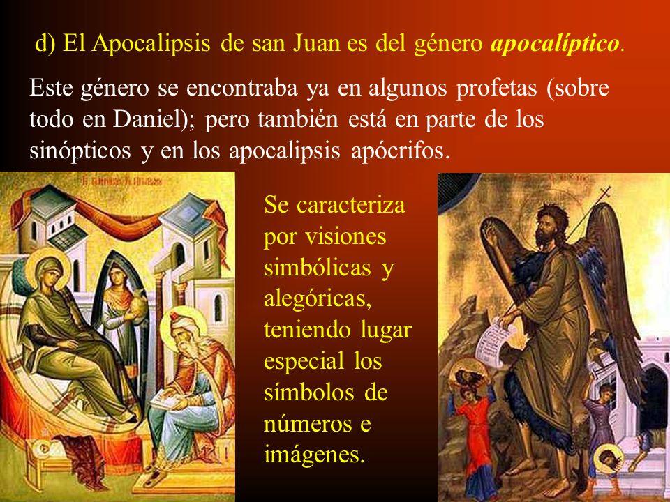 d) El Apocalipsis de san Juan es del género apocalíptico. Este género se encontraba ya en algunos profetas (sobre todo en Daniel); pero también está e