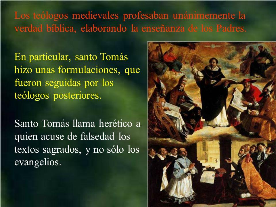 Los teólogos medievales profesaban unánimemente la verdad bíblica, elaborando la enseñanza de los Padres. En particular, santo Tomás hizo unas formula