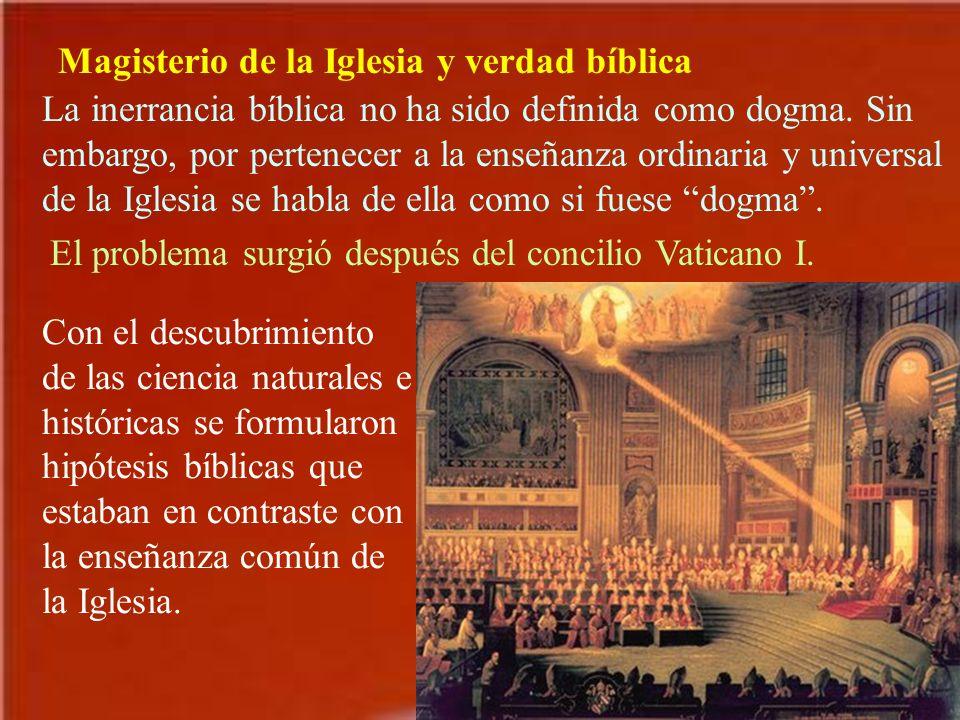 Magisterio de la Iglesia y verdad bíblica La inerrancia bíblica no ha sido definida como dogma. Sin embargo, por pertenecer a la enseñanza ordinaria y