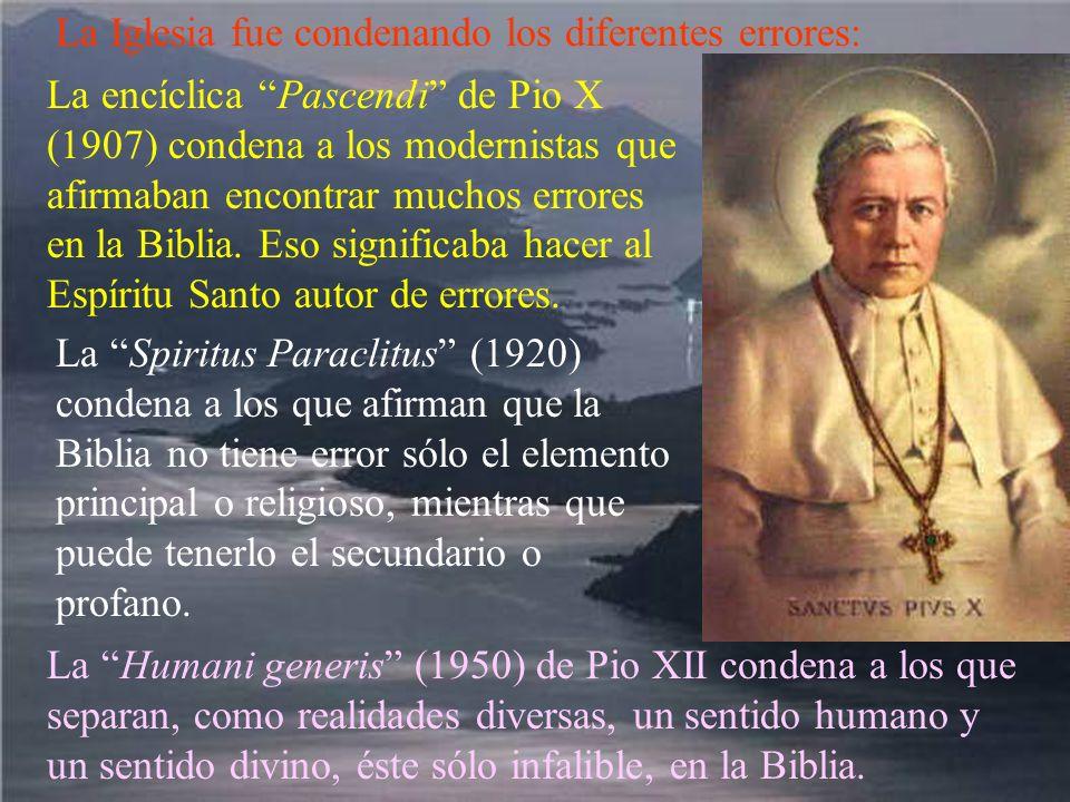 La Iglesia fue condenando los diferentes errores: La encíclica Pascendi de Pio X (1907) condena a los modernistas que afirmaban encontrar muchos error