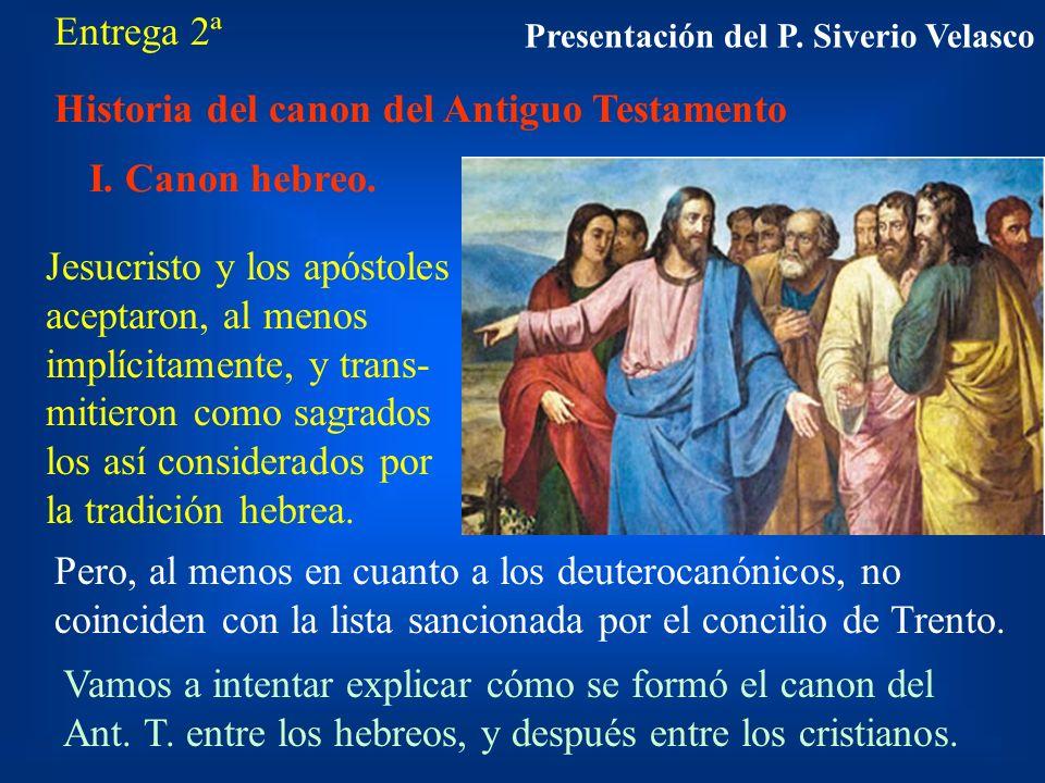 Entrega 2ª Historia del canon del Antiguo Testamento I. Canon hebreo. Jesucristo y los apóstoles aceptaron, al menos implícitamente, y trans- mitieron