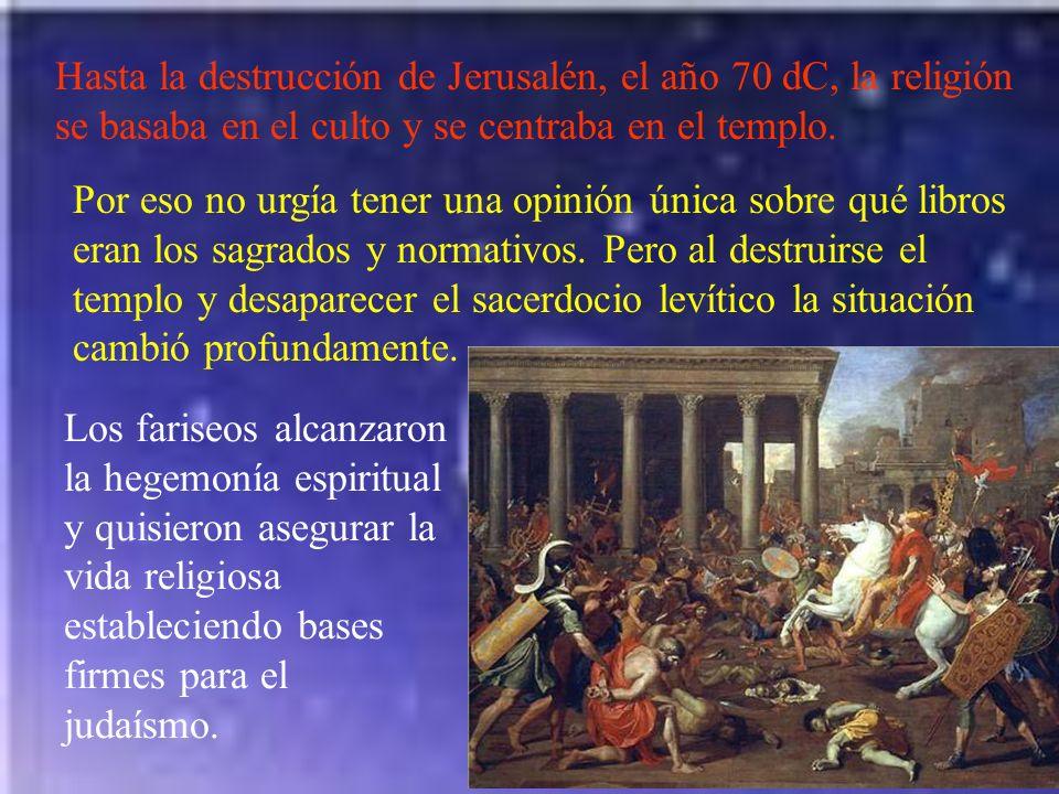 Hasta la destrucción de Jerusalén, el año 70 dC, la religión se basaba en el culto y se centraba en el templo. Por eso no urgía tener una opinión únic