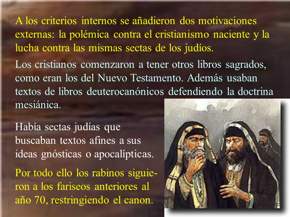 A los criterios internos se añadieron dos motivaciones externas: la polémica contra el cristianismo naciente y la lucha contra las mismas sectas de lo