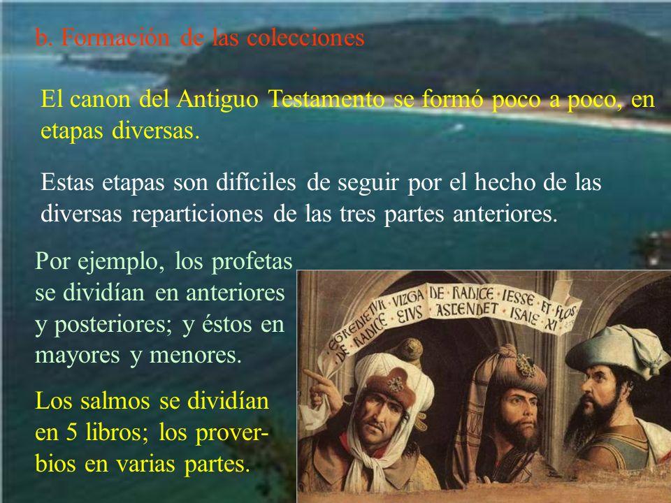 b. Formación de las colecciones El canon del Antiguo Testamento se formó poco a poco, en etapas diversas. Estas etapas son difíciles de seguir por el