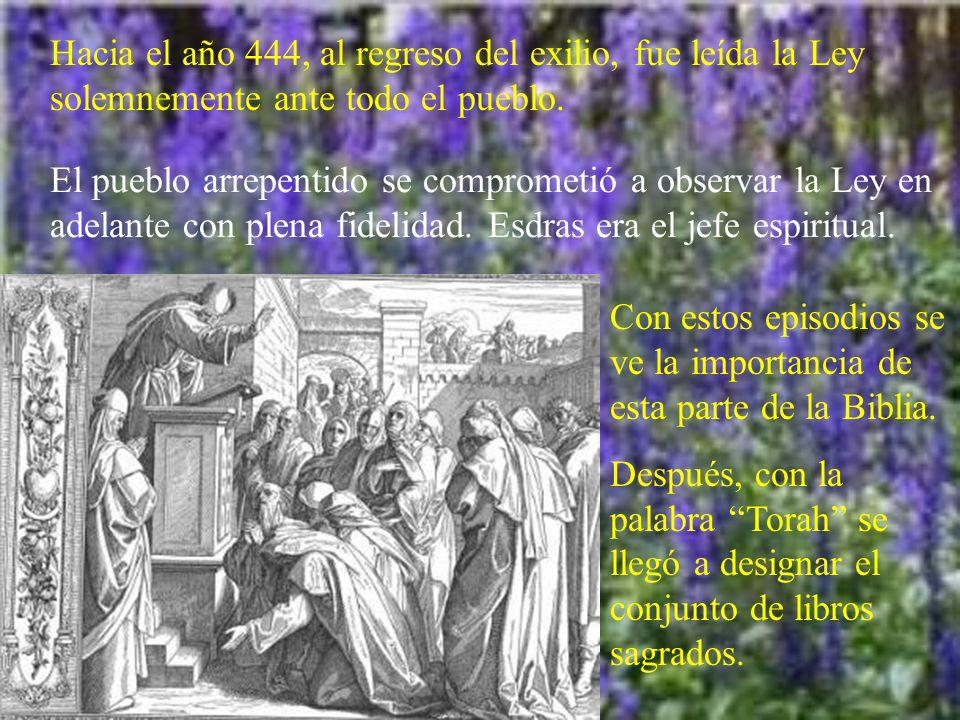 Hacia el año 444, al regreso del exilio, fue leída la Ley solemnemente ante todo el pueblo. El pueblo arrepentido se comprometió a observar la Ley en