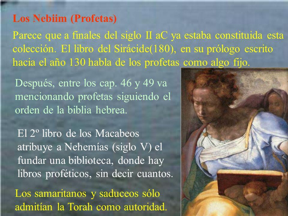 Los Nebiim (Profetas) Parece que a finales del siglo II aC ya estaba constituida esta colección. El libro del Sirácide(180), en su prólogo escrito hac