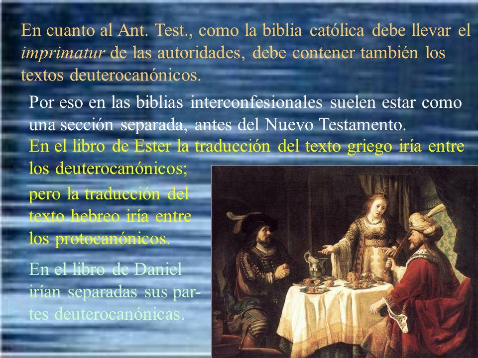 En cuanto al Ant. Test., como la biblia católica debe llevar el imprimatur de las autoridades, debe contener también los textos deuterocanónicos. Por