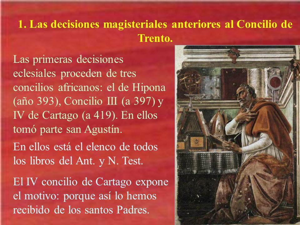 1. Las decisiones magisteriales anteriores al Concilio de Trento. Las primeras decisiones eclesiales proceden de tres concilios africanos: el de Hipon