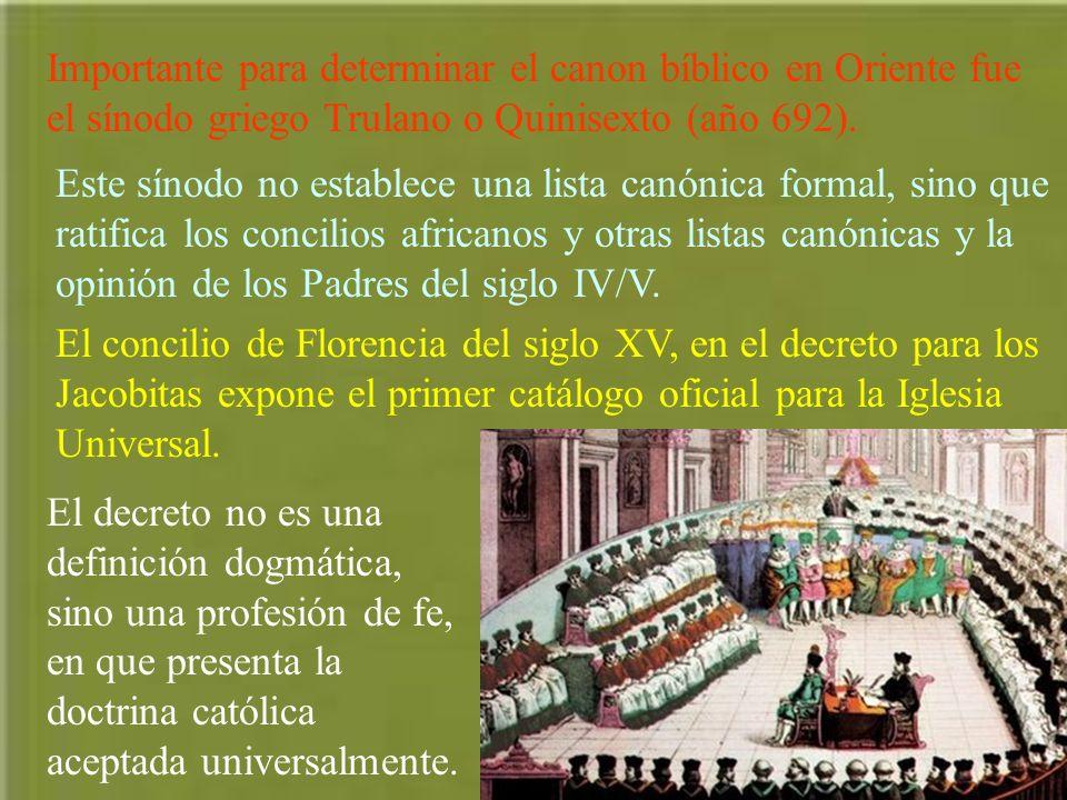Importante para determinar el canon bíblico en Oriente fue el sínodo griego Trulano o Quinisexto (año 692). Este sínodo no establece una lista canónic