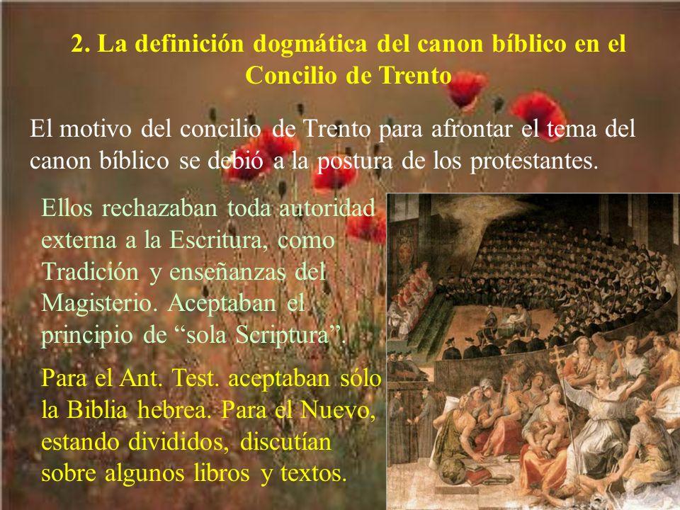 2. La definición dogmática del canon bíblico en el Concilio de Trento El motivo del concilio de Trento para afrontar el tema del canon bíblico se debi