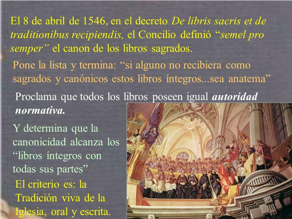 El 8 de abril de 1546, en el decreto De libris sacris et de traditionibus recipiendis, el Concilio definió semel pro semper el canon de los libros sag