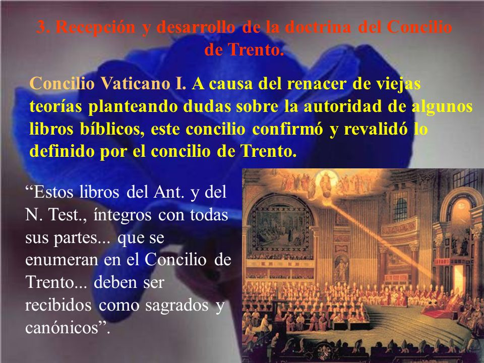3. Recepción y desarrollo de la doctrina del Concilio de Trento. Concilio Vaticano I. A causa del renacer de viejas teorías planteando dudas sobre la
