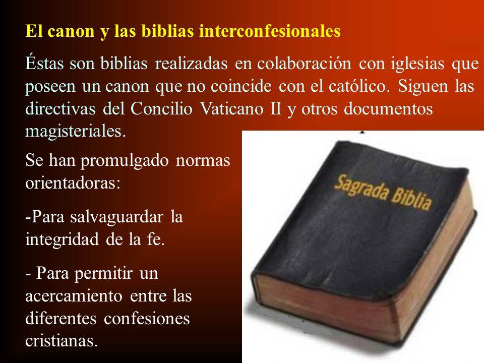 El canon y las biblias interconfesionales Éstas son biblias realizadas en colaboración con iglesias que poseen un canon que no coincide con el católic