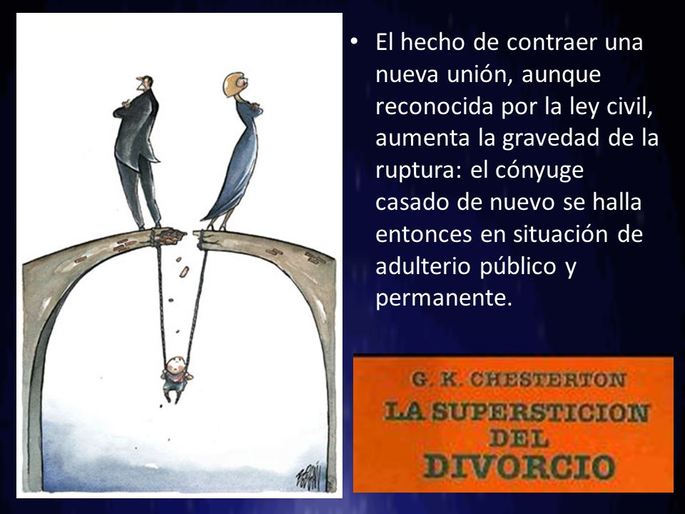 El hecho de contraer una nueva unión, aunque reconocida por la ley civil, aumenta la gravedad de la ruptura: el cónyuge casado de nuevo se halla enton
