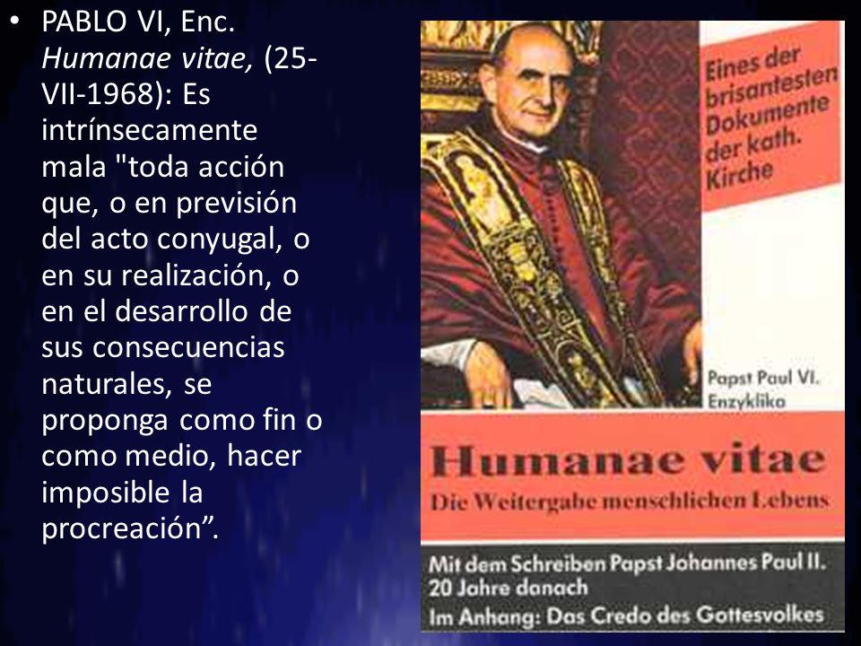 PABLO VI, Enc. Humanae vitae, (25- VII-1968): Es intrínsecamente mala