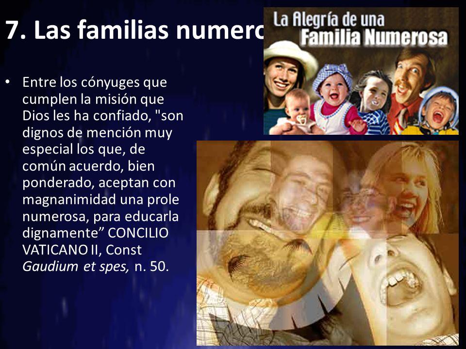 7. Las familias numerosas Entre los cónyuges que cumplen la misión que Dios les ha confiado,