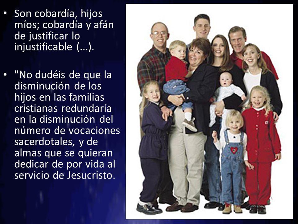 Son cobardía, hijos míos; cobardía y afán de justificar lo injustificable (...).