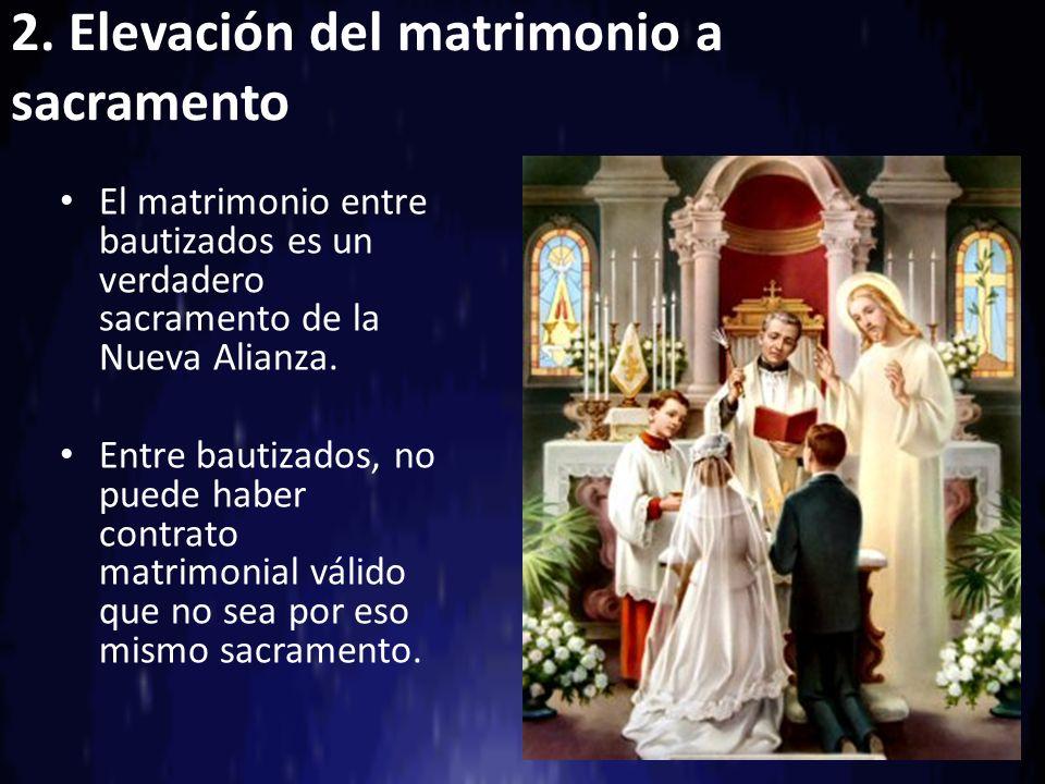 2. Elevación del matrimonio a sacramento El matrimonio entre bautizados es un verdadero sacramento de la Nueva Alianza. Entre bautizados, no puede hab