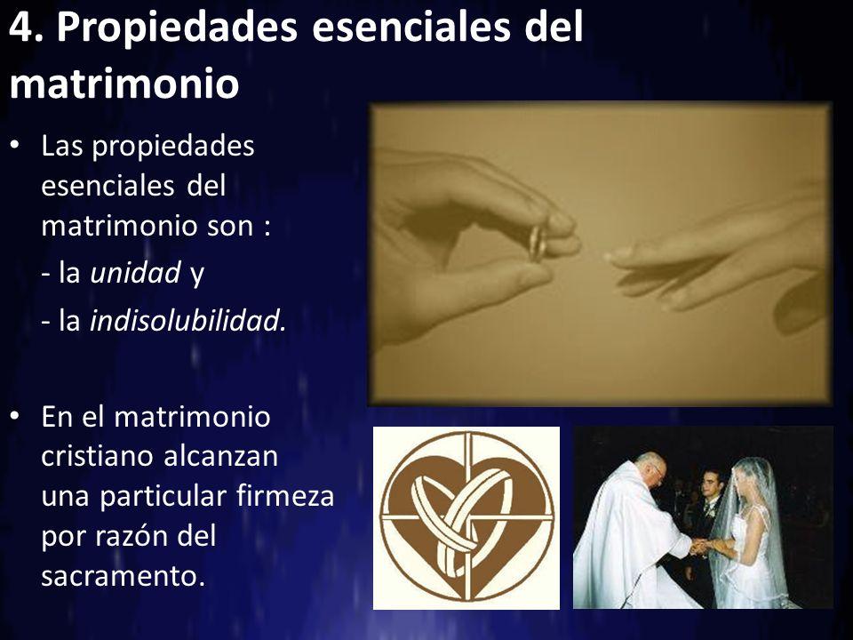 4. Propiedades esenciales del matrimonio Las propiedades esenciales del matrimonio son : - la unidad y - la indisolubilidad. En el matrimonio cristian