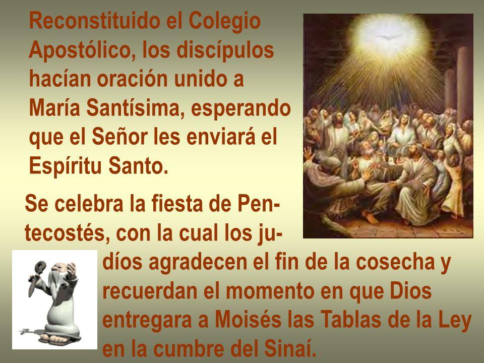 Reconstituido el Colegio Apostólico, los discípulos hacían oración unido a María Santísima, esperando que el Señor les enviará el Espíritu Santo. Se c
