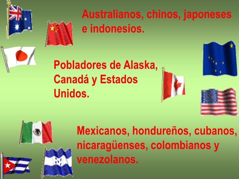 Australianos, chinos, japoneses e indonesios. Pobladores de Alaska, Canadá y Estados Unidos. Mexicanos, hondureños, cubanos, nicaragüenses, colombiano