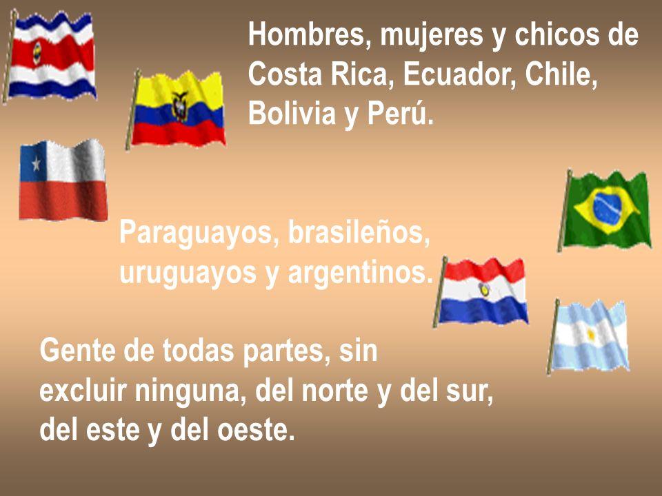 Hombres, mujeres y chicos de Costa Rica, Ecuador, Chile, Bolivia y Perú. Paraguayos, brasileños, uruguayos y argentinos. Gente de todas partes, sin ex