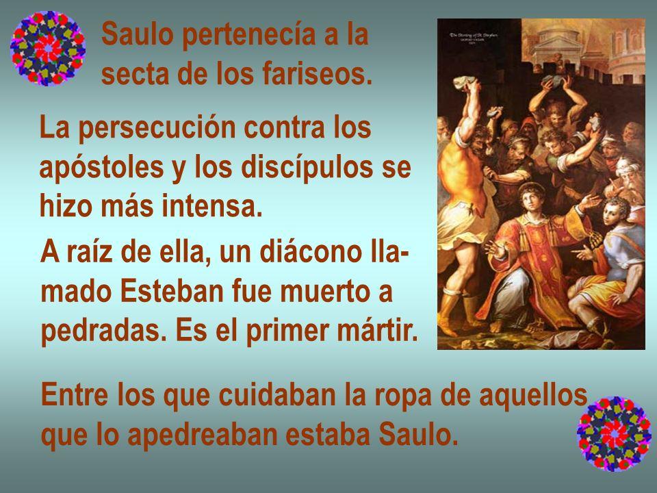 Saulo pertenecía a la secta de los fariseos. La persecución contra los apóstoles y los discípulos se hizo más intensa. A raíz de ella, un diácono lla-