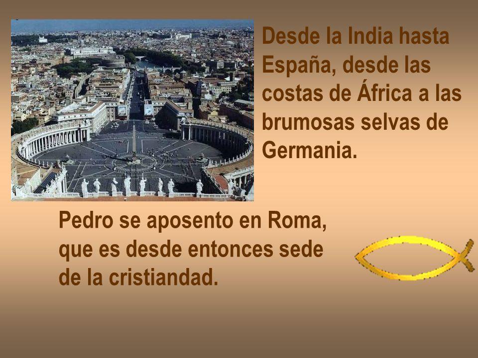Desde la India hasta España, desde las costas de África a las brumosas selvas de Germania. Pedro se aposento en Roma, que es desde entonces sede de la