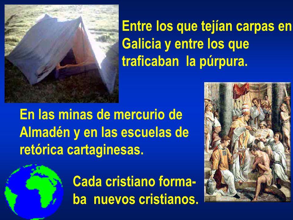 Entre los que tejían carpas en Galicia y entre los que traficaban la púrpura. En las minas de mercurio de Almadén y en las escuelas de retórica cartag