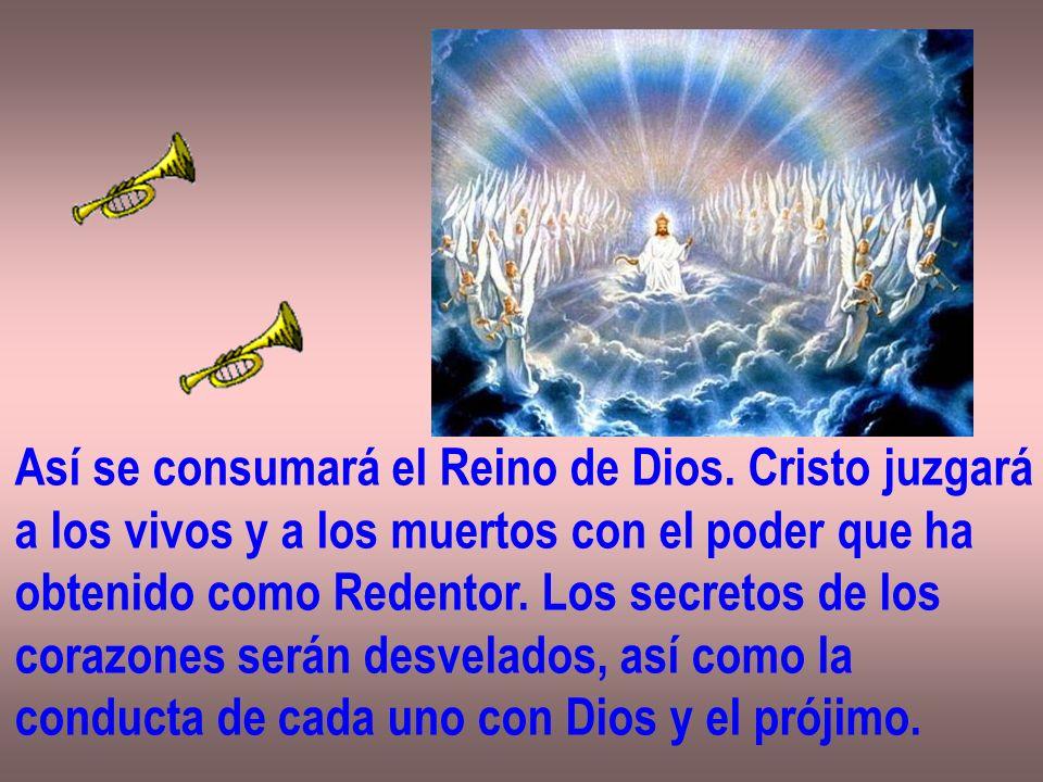 Así se consumará el Reino de Dios. Cristo juzgará a los vivos y a los muertos con el poder que ha obtenido como Redentor. Los secretos de los corazone