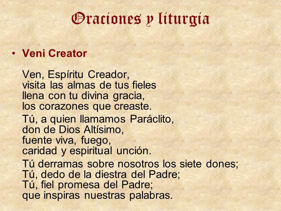 Oraciones y liturgia Veni Creator Ven, Espíritu Creador, visita las almas de tus fieles llena con tu divina gracia, los corazones que creaste. Tú, a q