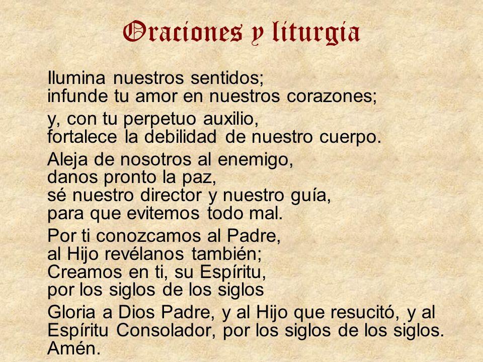 Oraciones y liturgia Ilumina nuestros sentidos; infunde tu amor en nuestros corazones; y, con tu perpetuo auxilio, fortalece la debilidad de nuestro c