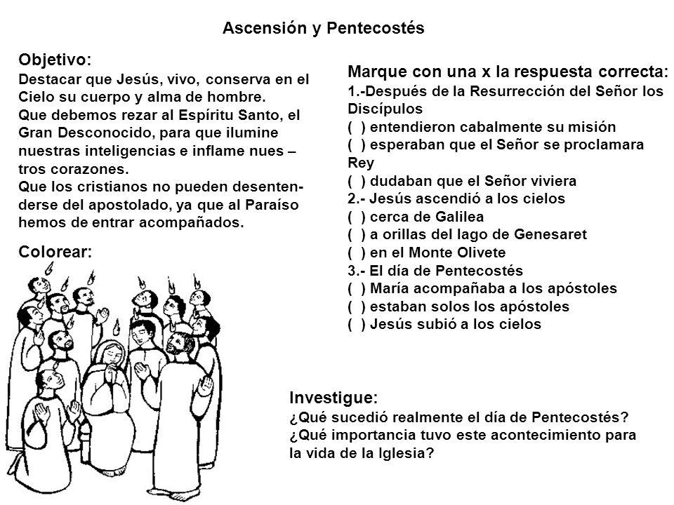 Ascensión y Pentecostés Objetivo: Destacar que Jesús, vivo, conserva en el Cielo su cuerpo y alma de hombre. Que debemos rezar al Espíritu Santo, el G