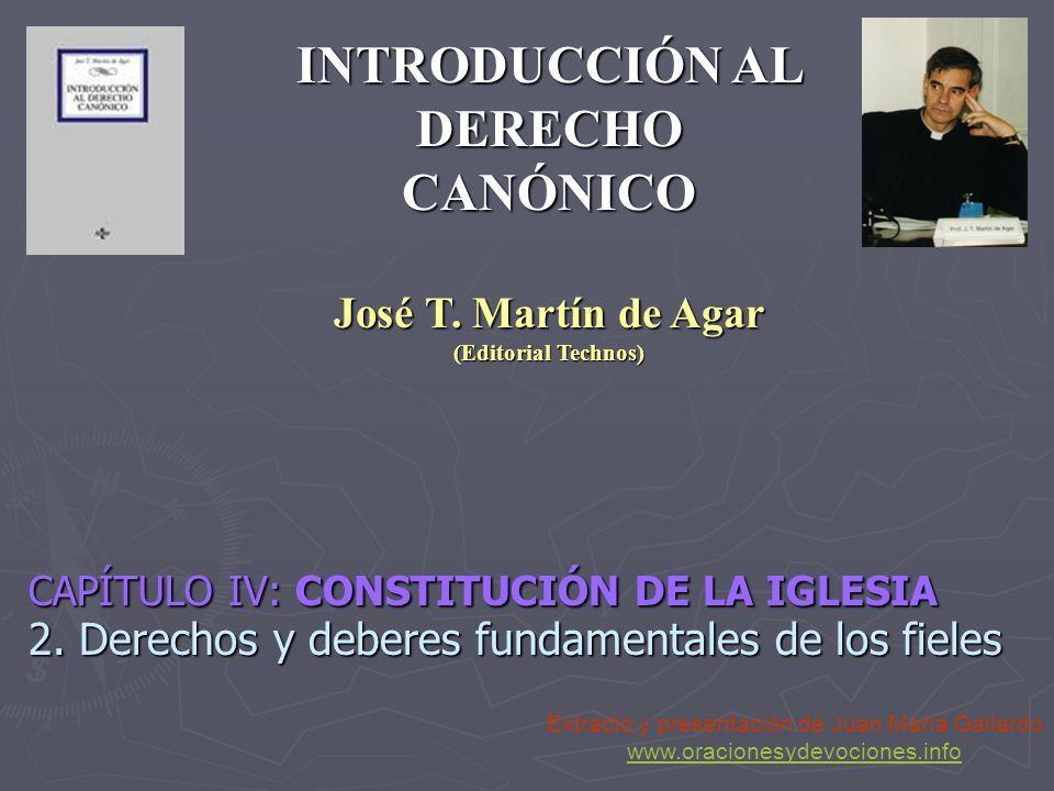 CAPÍTULO IV: CONSTITUCIÓN DE LA IGLESIA 2. Derechos y deberes fundamentales de los fieles INTRODUCCIÓN AL DERECHO CANÓNICO José T. Martín de Agar (Edi