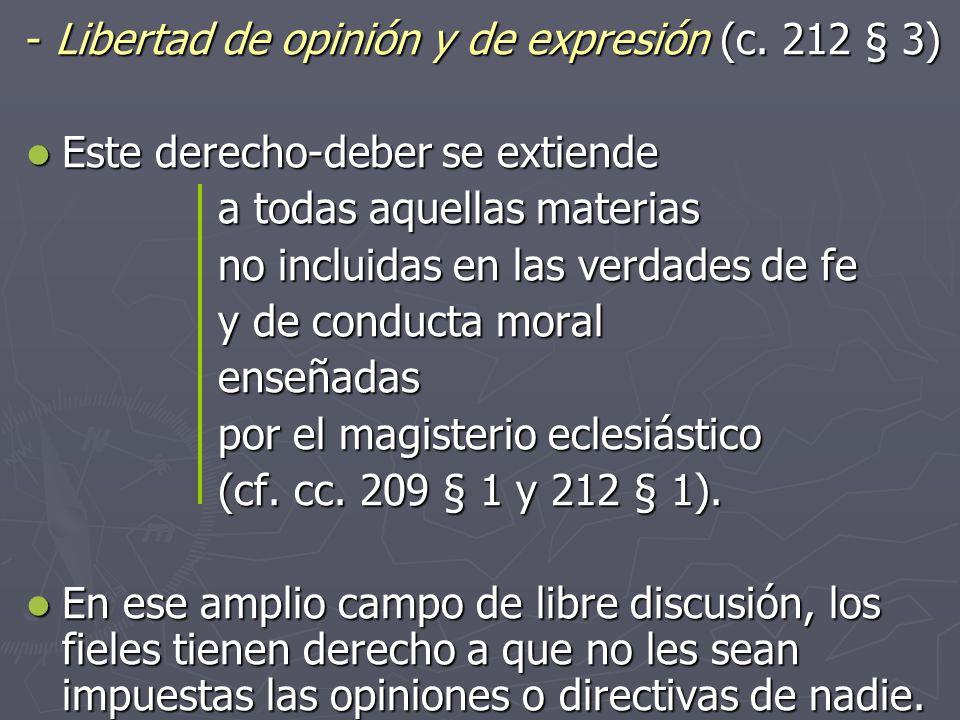 Libertad de opinión y de expresión (c. 212 § 3) Libertad de opinión y de expresión (c. 212 § 3) Este derecho deber se extiende Este derecho deber se e
