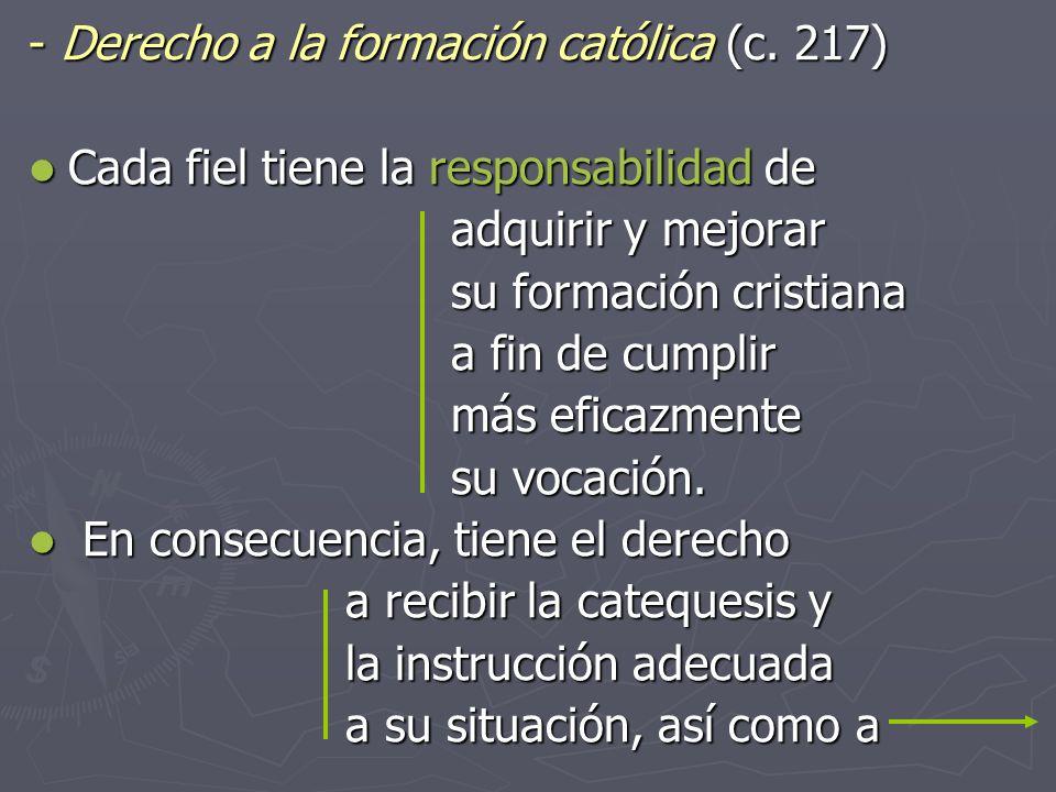 Derecho a la formación católica (c. 217) Derecho a la formación católica (c. 217) Cada fiel tiene la responsabilidad de Cada fiel tiene la responsabil