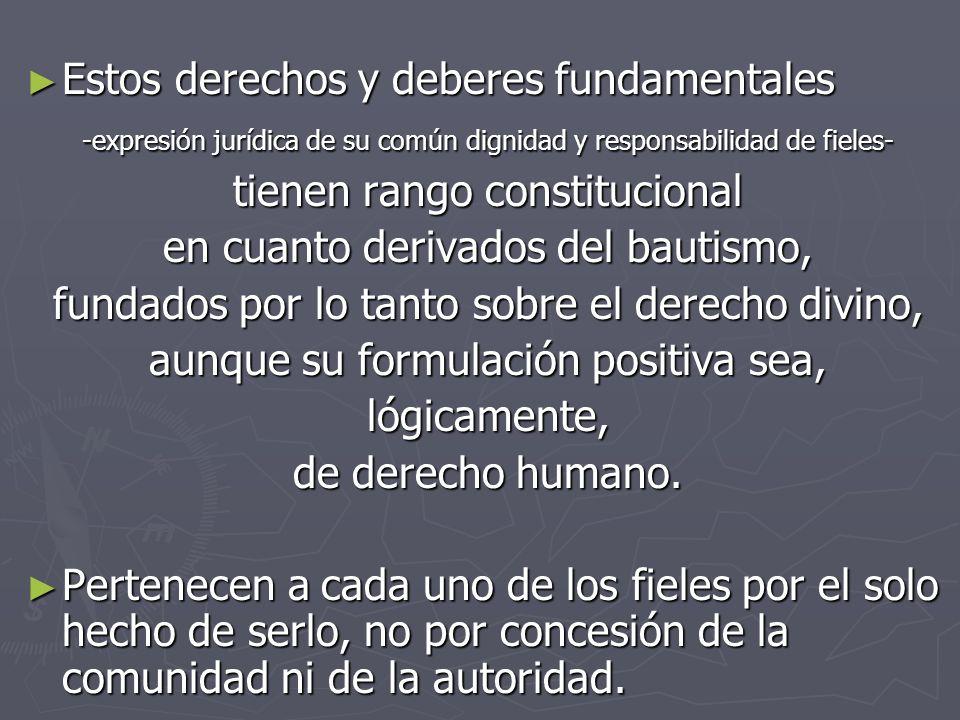 Estos derechos y deberes fundamentales Estos derechos y deberes fundamentales -expresión jurídica de su común dignidad y responsabilidad de fieles- ti