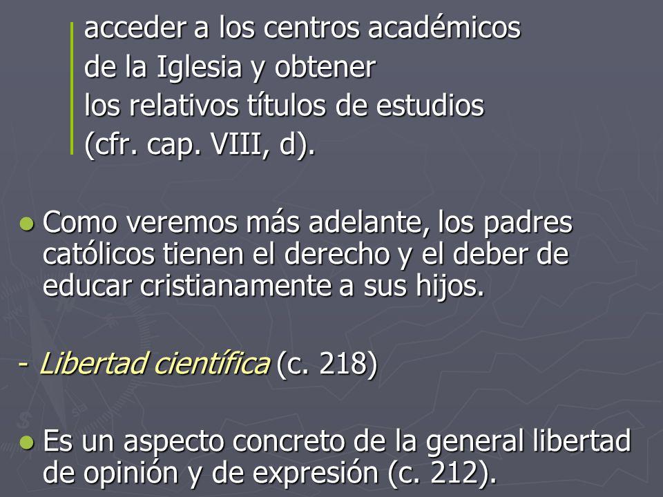 acceder a los centros académicos de la Iglesia y obtener los relativos títulos de estudios (cfr. cap. VIII, d). Como veremos más adelante, los padres
