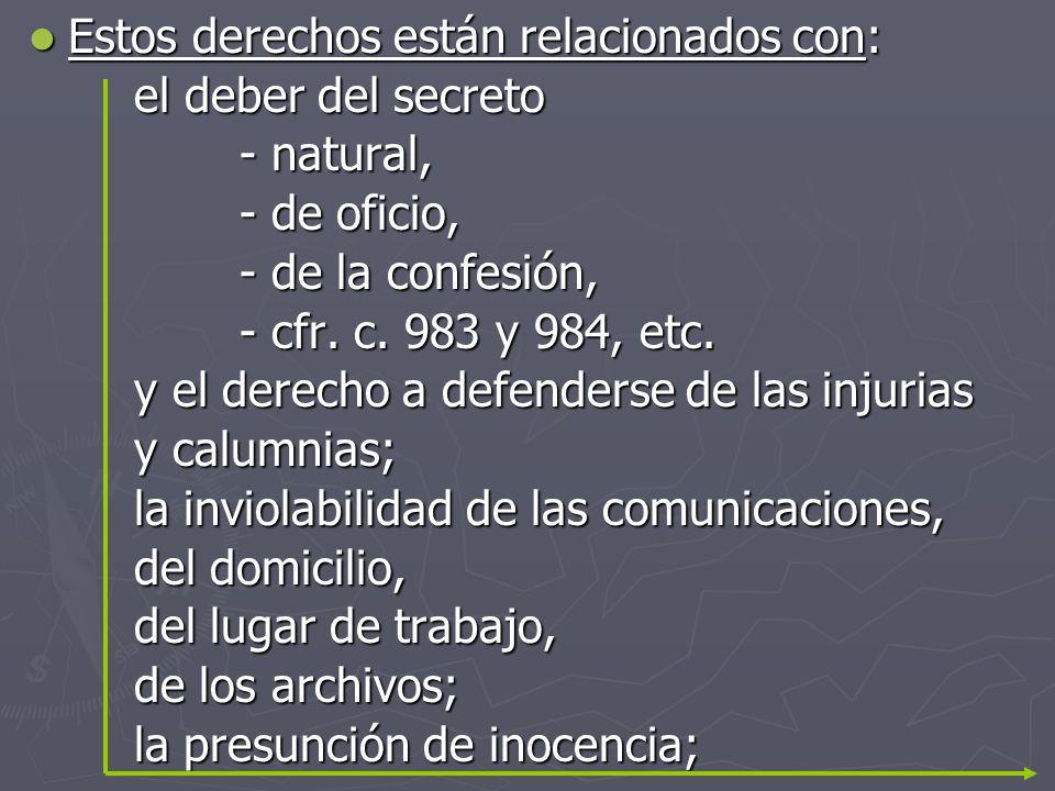 Estos derechos están relacionados con: Estos derechos están relacionados con: el deber del secreto - natural, - de oficio, - de la confesión, - cfr. c