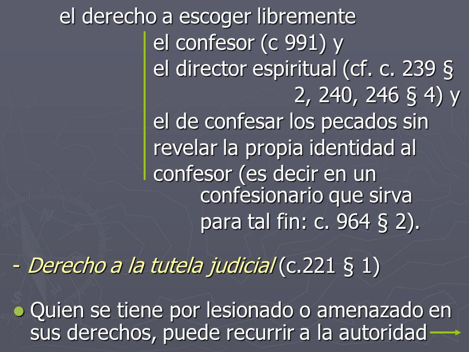 el derecho a escoger libremente el confesor (c 991) y el director espiritual (cf. c. 239 § 2, 240, 246 § 4) y el de confesar los pecados sin revelar l