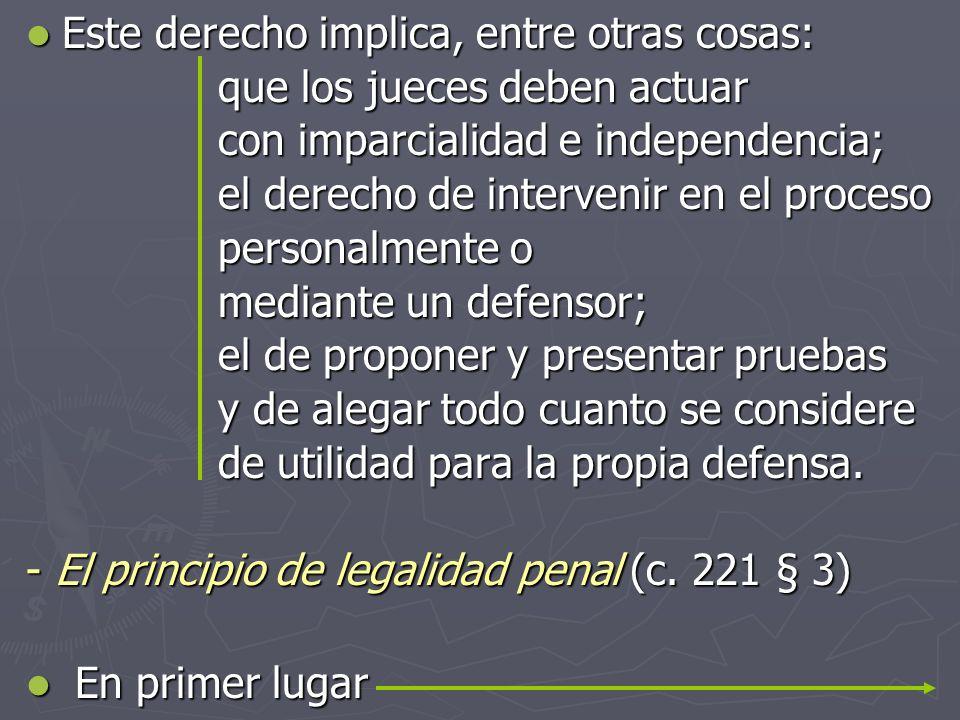 Este derecho implica, entre otras cosas: Este derecho implica, entre otras cosas: que los jueces deben actuar con imparcialidad e independencia; el de