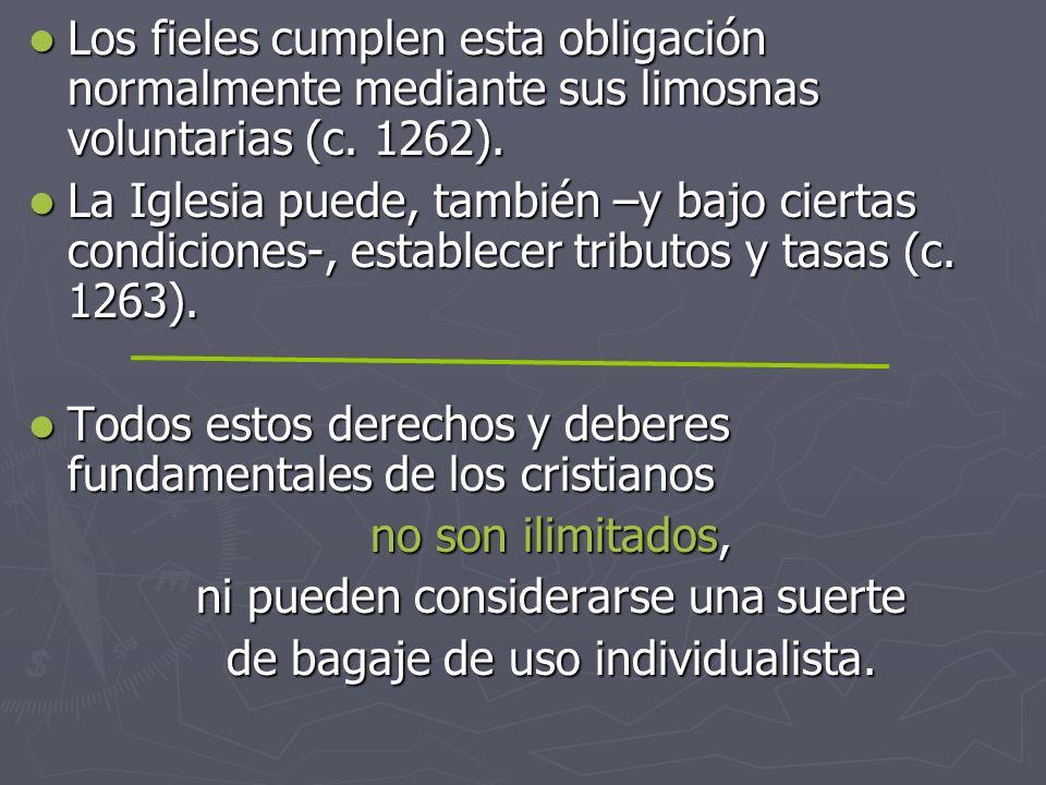 Los fieles cumplen esta obligación normalmente mediante sus limosnas voluntarias (c. 1262). Los fieles cumplen esta obligación normalmente mediante su